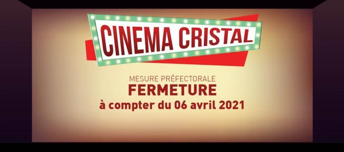 Fermeture du cinéma Cristal à compter du 06 avril